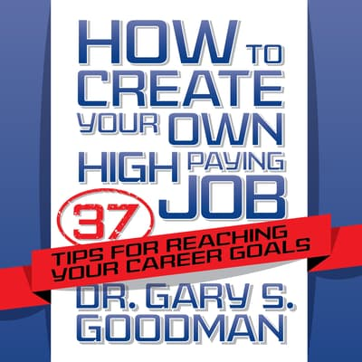 How to Create Your Own High Paying Job by Gary S. Goodman audiobook