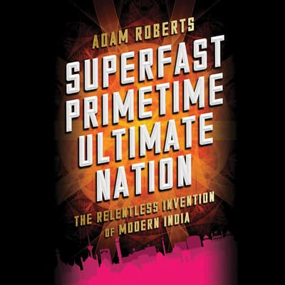 Superfast Primetime Ultimate Nation by Adam Roberts audiobook