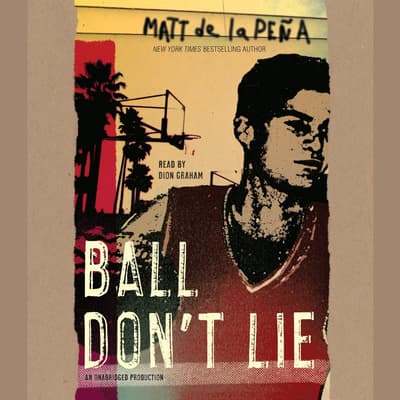Ball Don't Lie by Matt de la Peña audiobook