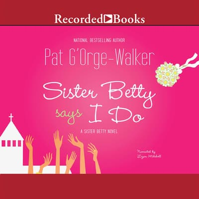Sister Betty Says I Do by Pat G'Orge-Walker audiobook