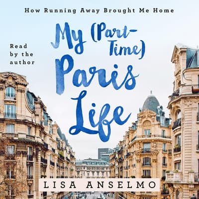 My (Part-Time) Paris Life by Lisa Anselmo audiobook