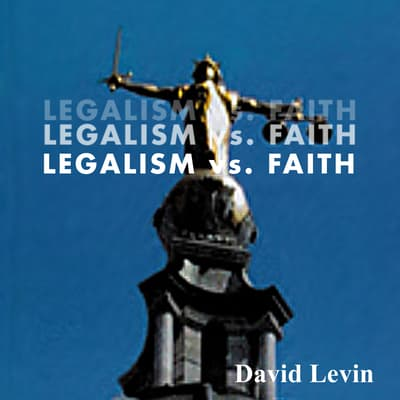 Legalism vs. Faith by David Levin audiobook