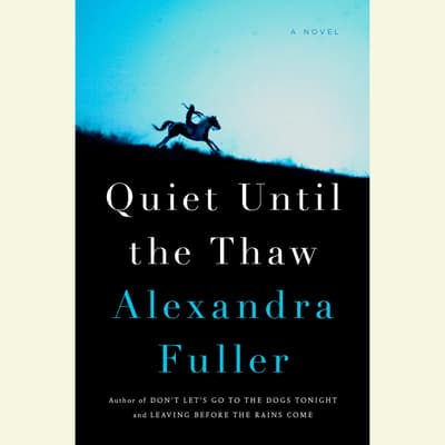 Quiet Until the Thaw by Alexandra Fuller audiobook