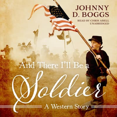 And There I'll Be a Soldier  by Johnny D. Boggs audiobook