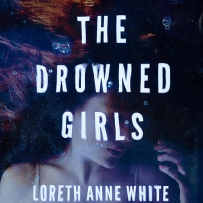 The Drowned Girls by Loreth Anne White audiobook
