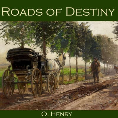 Roads of Destiny by O. Henry audiobook