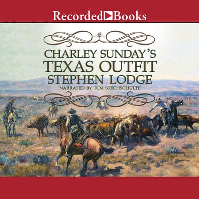 Charley Sunday's Texas Outfit by Stephen Lodge audiobook