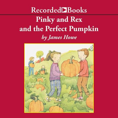 Pinky and Rex and the Perfect Pumpkin by James Howe audiobook
