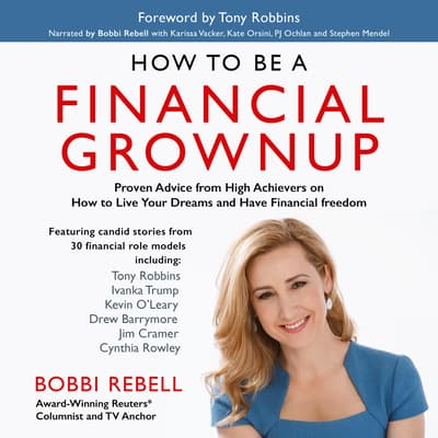 How to Be a Financial Grownup: Proven Advice from High Achievers on How to Live Your Dreams and Have Financial Freedom by Bobbi Rebell audiobook