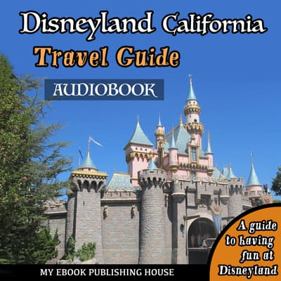 Disneyland California Travel Guide by My Ebook Publishing House audiobook