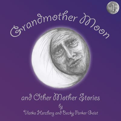 Grandmother Moon and Other Mother Stories: Book One by Vlatka Herzberg audiobook