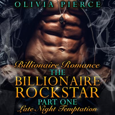 Billionaire Romance: The Billionaire Rockstar Part 1: Late Night Temptation (Alpha Billionaire Romance, Contemporary Romance) by Olivia Pierce audiobook