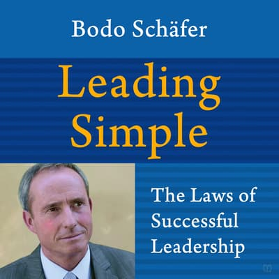 Leading Simple: The Laws of Successful Leadership by Bodo Shäfer audiobook