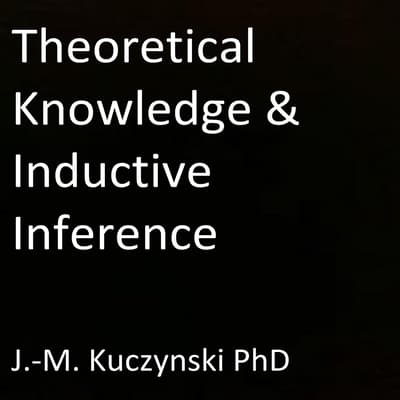 Theoretical Knowledge and Inductive Inference  by John-Michael Kuczynski audiobook