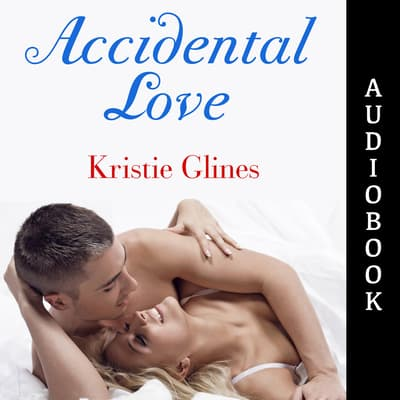 Accidental Love by Kristie Glines audiobook