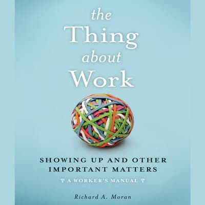 The Thing About Work by Richard A. Moran audiobook