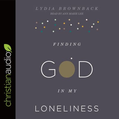 Finding God in My Loneliness by Lydia Brownback audiobook