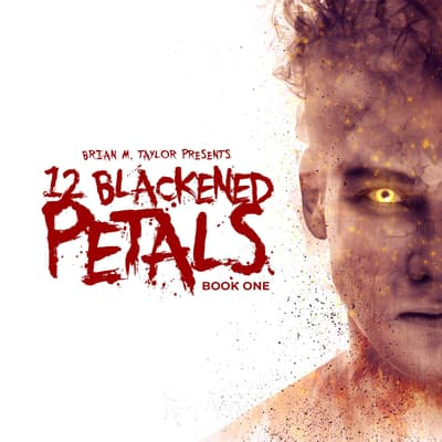 12 Blackened Petals : Book One by Brian M. Taylor audiobook