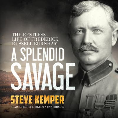 A Splendid Savage by Steve Kemper audiobook