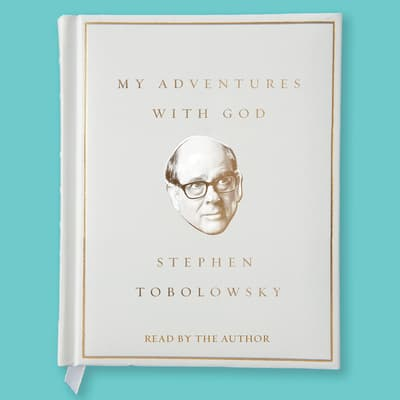 My Adventures with God by Stephen Tobolowsky audiobook