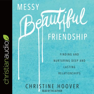 Messy Beautiful Friendship by Christine Hoover audiobook
