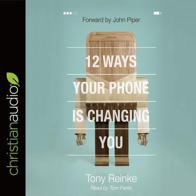 12 Ways Your Phone Is Changing You by Tony Reinke audiobook