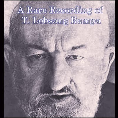 A Rare Recording of T. Lobsang Rampa by T. Lobsang Rampa audiobook