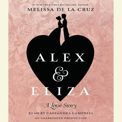 Alex and Eliza: A Love Story by Melissa de la Cruz audiobook