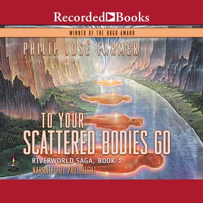 To Your Scattered Bodies Go by Philip José Farmer audiobook