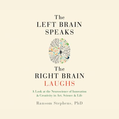 The Left Brain Speaks, the Right Brain Laughs by Ransom Stephens audiobook