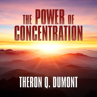 The Power of Concentration by Theron Q. Dumont audiobook