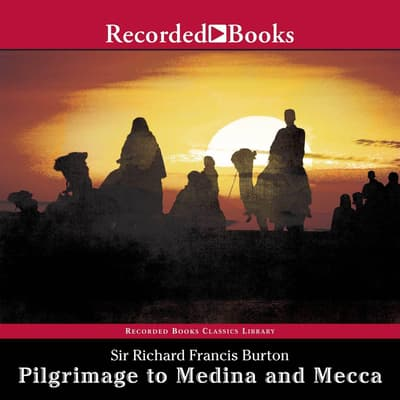 Pilgrimage to Medina and MeccaExcerpts by Richard Burton audiobook