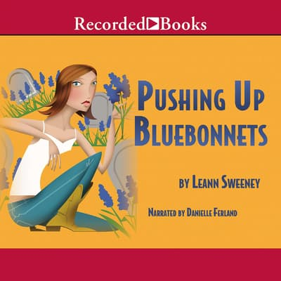 Pushing Up Bluebonnets by Leann Sweeney audiobook