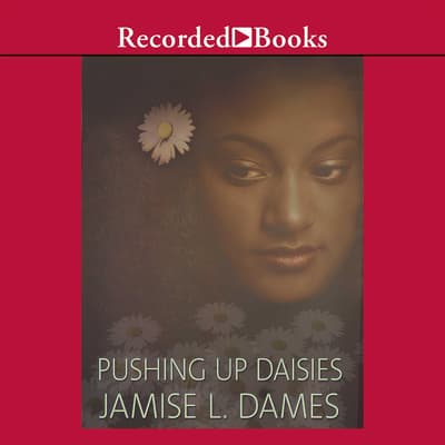 Pushing Up Daisies by Jamise L. Dames audiobook