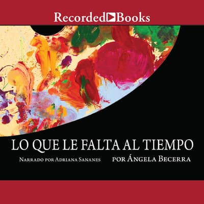 Lo que le falta al tiempo (What it Lacks in Time) by Ángela Becerra audiobook