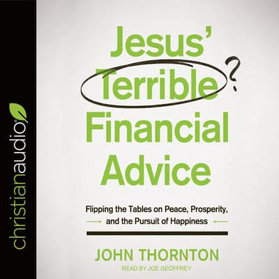 Jesus' Terrible Financial Advice by John Thornton audiobook