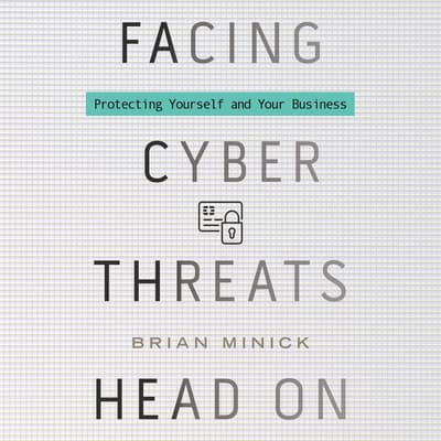 Facing Cyber Threats Head On by Brian Minick audiobook