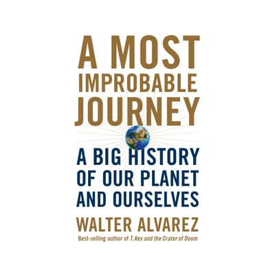 A Most Improbable Journey by Walter Alvarez audiobook