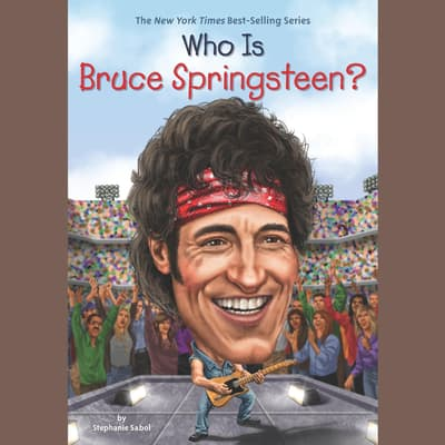 Who Is Bruce Springsteen? by Stephanie Sabol audiobook