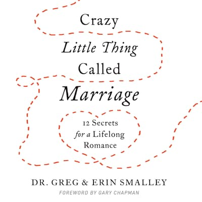Crazy Little Thing Called Marriage by Greg Smalley audiobook