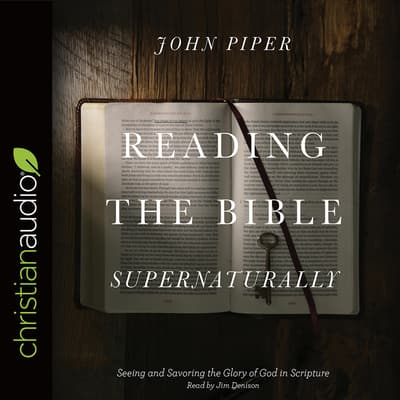 Reading the Bible Supernaturally by John Piper audiobook