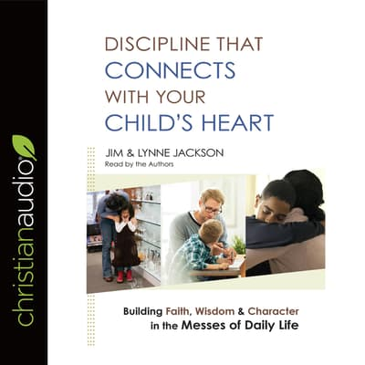 Discipline That Connects With Your Child's Heart by Jim Jackson audiobook