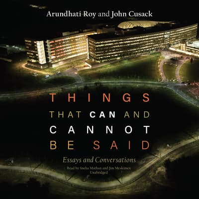 Things That Can and Cannot Be Said by Arundhati Roy audiobook