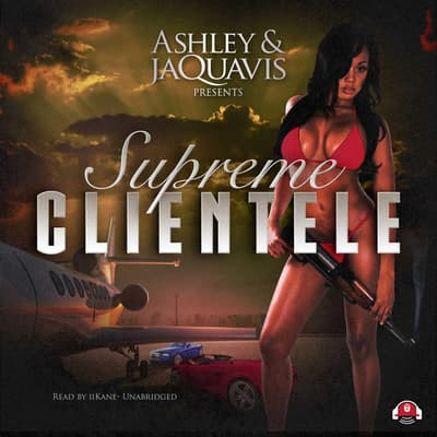 Supreme Clientele by Ashley & JaQuavis audiobook