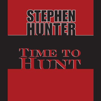 Time to Hunt by Stephen Hunter audiobook