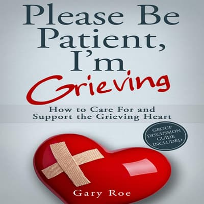 Please Be Patient, I'm Grieving by Gary Roe audiobook