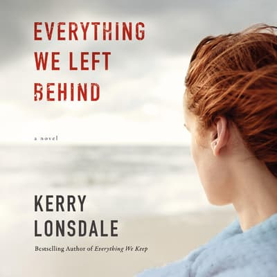 Everything We Left Behind by Kerry Lonsdale audiobook