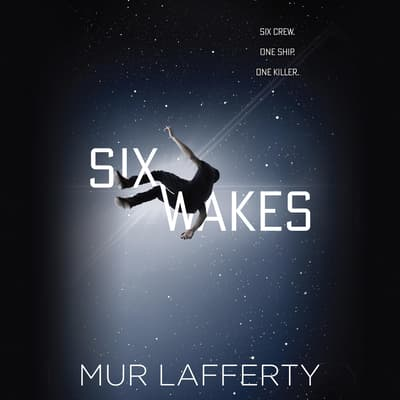 Six Wakes by Mur Lafferty audiobook