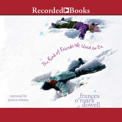 The Kind of Friends We Used to Be by Frances O'Roark Dowell audiobook