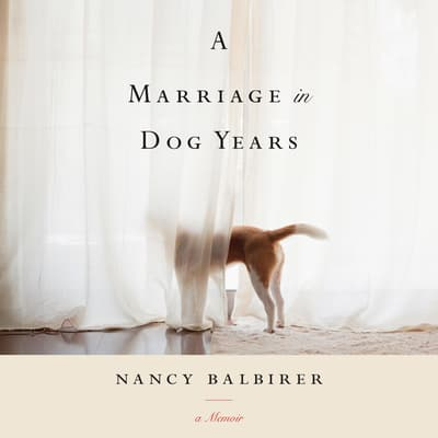 A Marriage in Dog Years by Nancy Balbirer audiobook
